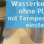 Wasserkocher ohne Plastik (BPA-frei) mit Temperatureinstellung