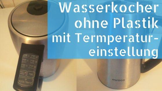 Wasserkocher ohne Plastik mit Temperatureinstellung